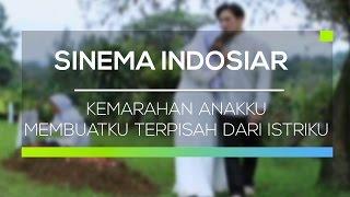 Sinema Indosiar - Kemarahan Anakku Membuatku Terpisah dari Istriku