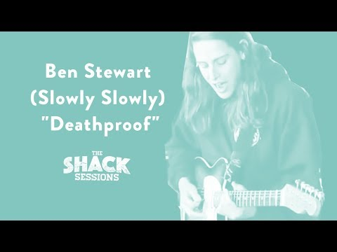 "Ben Stewart (Slowly Slowly) - ""Deathproof"" - The Shack Sessions"