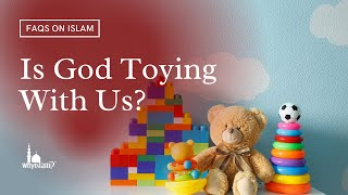 Is God toying with us? Are we entertainment for Him? By Nouman Ali Khan and Sh. Mokhtar Maghraoui