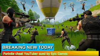Breaking News - Fortnite cheat YouTuber sued by Epic Games