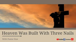 Heaven Was Built With Three Nails