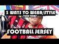 3 Easy ways to style a FOOTBALL jersey