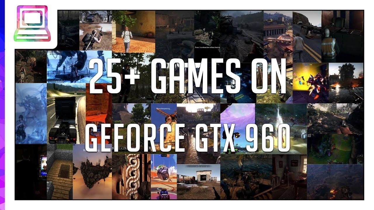 25+ Video Games Running On NVIDIA GeForce GTX 960 (2019)
