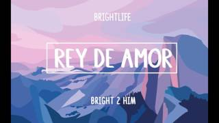 BrightLife - El Rey De Amor ( I Am They - King Of Love ) [Audio]