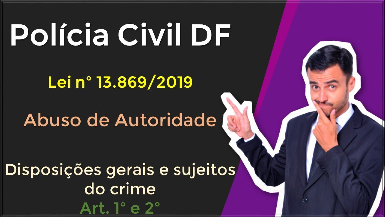 Polícia Civil - DF (PC/DF) | Abuso de Autoridade (Lei 13.869/2019) | Art. 1º e 2º