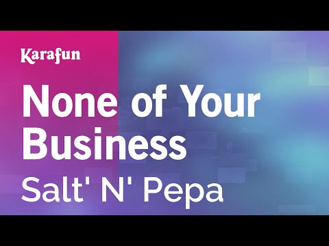 Karaoke None Of Your Business - Salt' N' Pepa *