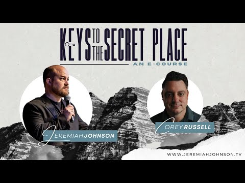 Keys to the Secret Place Webinar Call | Jeremiah Johnson and Corey Russell