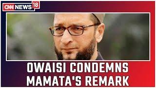 Asaduddin Owaisi Condemns Mamata's Muslim Extremism Comment   CNN News18