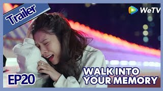 【ENG SUB 】Walk Into Your Memory trailer EP20Part2——Starring: Cecilia Boey,Eden Zhao,Tiffany Zhong