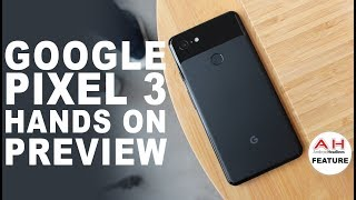 Google Pixel 3 Hands On Preview