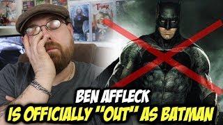 "Ben Affleck is Officially ""OUT"" as BATMAN!!!!"