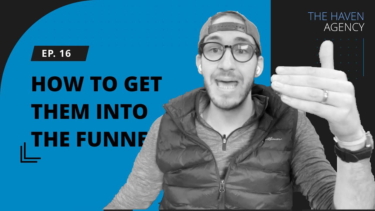 Ep 16 - How to get them into your funnel