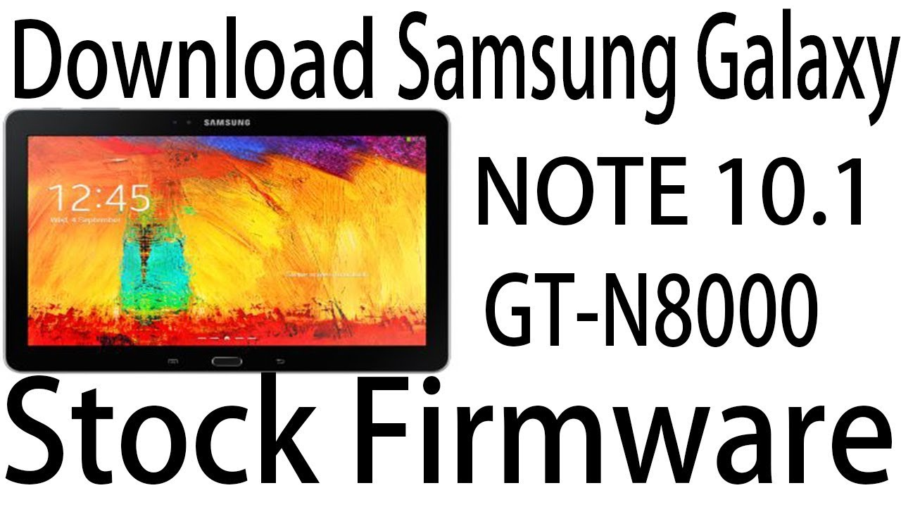 Download Samsung Galaxy NOTE 10 1 GT-N8000 Stock Rom ! Official