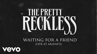 The Pretty Reckless - Waiting for a Friend (Live at Arlene's) [audio]