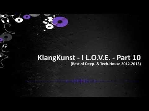 KlangKunst - I L.O.V.E. (Best of Deep & Tech House 2012/2013) Part 10 // with tracklist