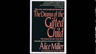 Alice Miller - The Drama of the Gifted Child