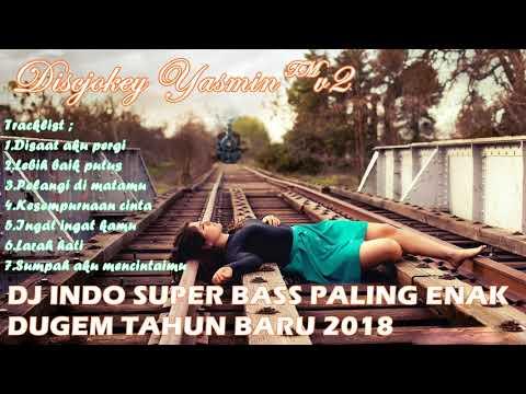 DJ INDO SUPER BASS PALING ENAK - DUGEM TAHUN BARU 2018