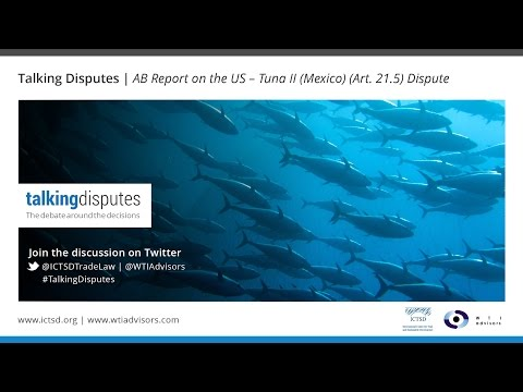 Talking Disputes | AB Report on the US – Tuna II (Mexico) (Art. 21.5) Dispute