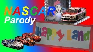 NASCAR Parody: Happy Land!