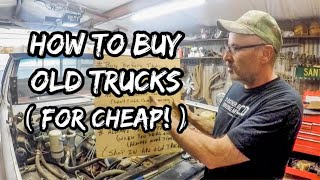 How to Buy Old Trucks - For Cheap!