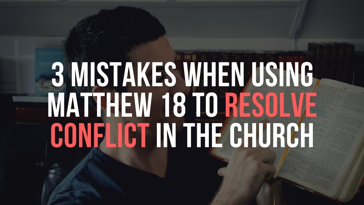How Matthew 18:15-20 Is Misused When Resolving Conflict in the Church