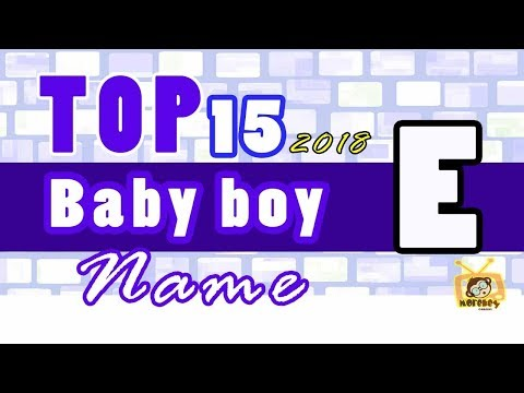 Baby Boy Names Start With E, 2018 's Top15, Unique Baby Names 2018
