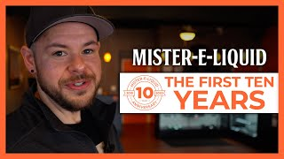 Mister-E-Liquid: The First Ten Years Episode 1
