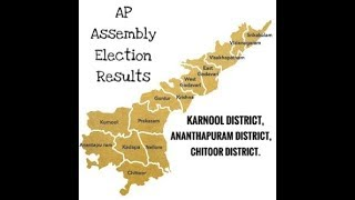 AP Assembly Election Results Part 2 Karnool district, Ananthapuram District, Chitoor District.