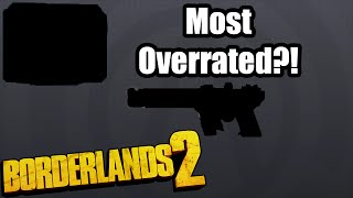 borderlands 2 most overrated weapon