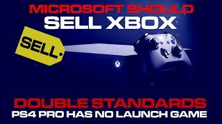 Xbox Should Sell to Save the Brand - PS4 Pro Launched with no game