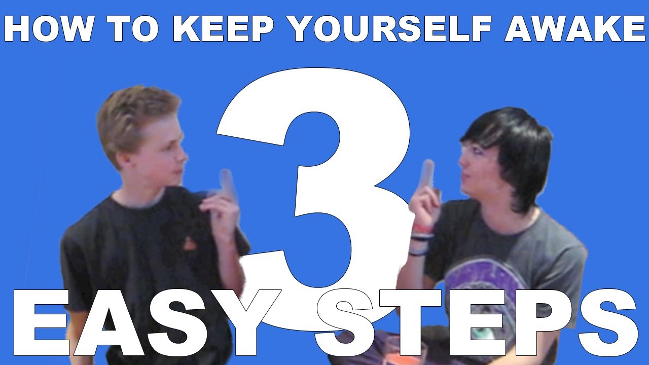3 EASY STEPS   How To Keep Yourself Awake   YouTube To How To Keep Yourself Awake