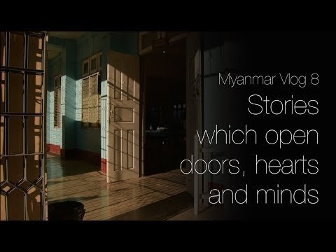 Myanmar Vlog 8 - Stories which open doors