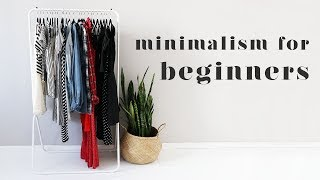 BEGINNER'S GUIDE TO MINIMALISM | 10 Top Tips to Get Started