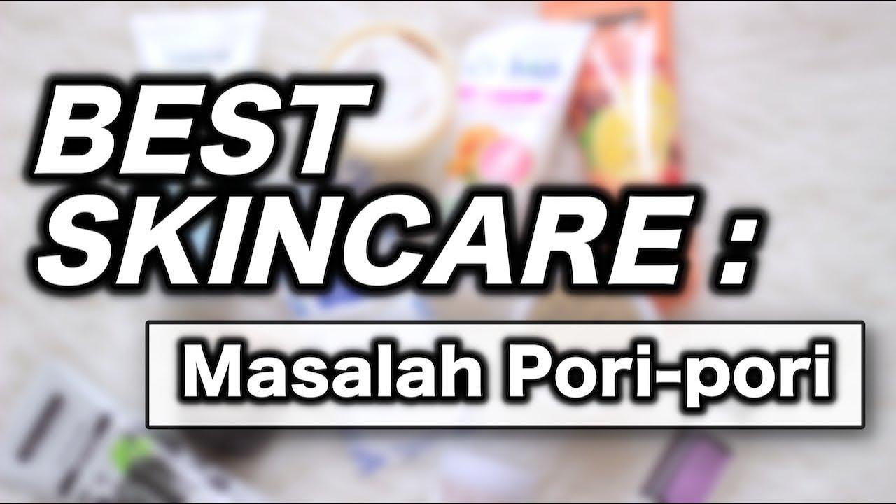 Best Skincare Products Buat Pori Pori Komedo Suhaysalim