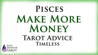 🍀PISCES MAKE MONEY Tarot Advice Soul Warrior Tarot Love