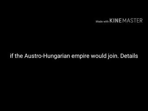 if the Austro-Hungarian empire would join. details