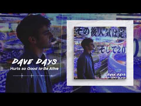"Dave Days ""Hurts so Good to Be Alive"" (Audio)"