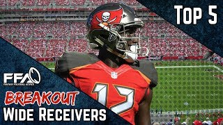 Top 5 Must Own BREAKOUT WRs - 2019 Fantasy Football Advice