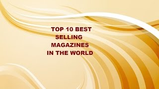 Top 10 Best Selling Magazines in The World