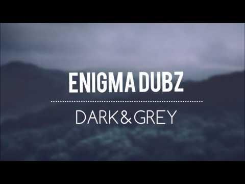 ENiGMA Dubz – Dark & Grey