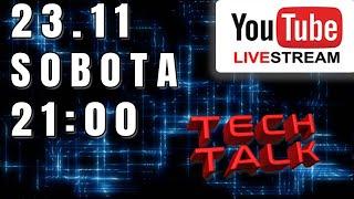 Tech Talk - Live - Sobota 23.11. Start 21:00