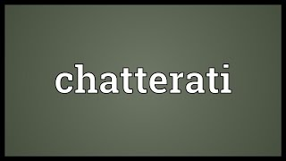 Chatterati Meaning