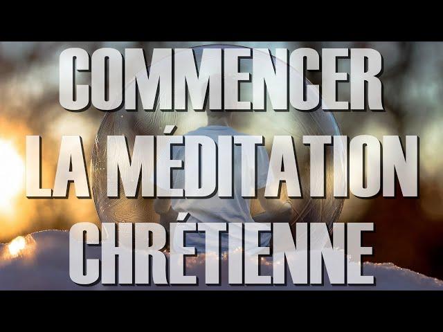 Apprendre à méditer en Christ