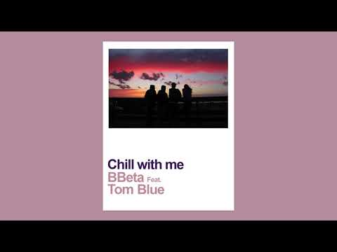 BBeta feat. Tom Blue - Chill with me