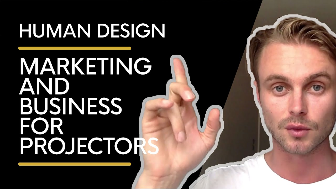 Marketing and Business For Projectors | Human Design