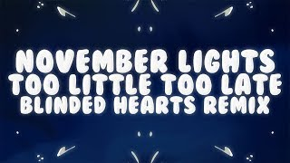 November Lights - Too Little Too Late (Lyrics) (Blinded Hearts Remix)