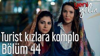 Yeni Gelin 44. Bölüm - Turist Kızlara Komplo