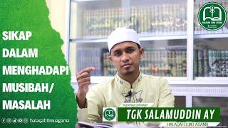 Sikap Dalam Menghadapi Musibah/Masalah - Tgk Salamuddin AY