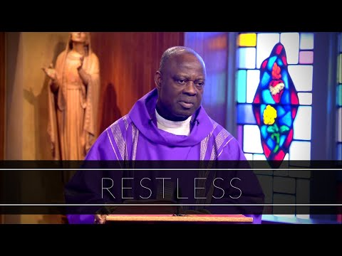Restless | Homily: Father Joseph Boafo