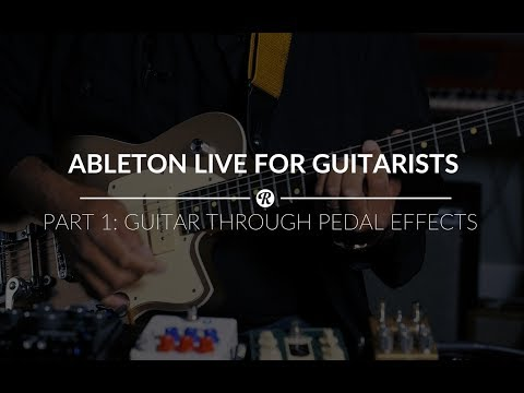 Ableton Live for Guitarists – Part 1: Recording Guitars Through Pedal Effects
